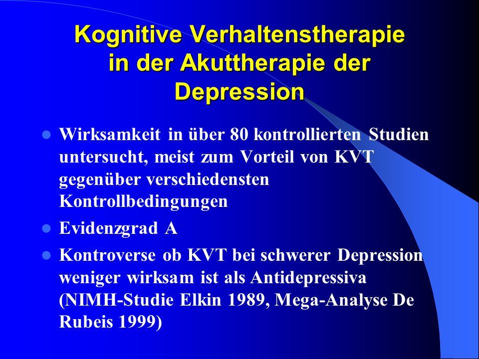 Kognitive Verhaltenstherapie in der Akuttherapie der Depression Wirksamkeit in über 80 kontrollierten Studien untersucht, meist zum Vorteil von KVT ge