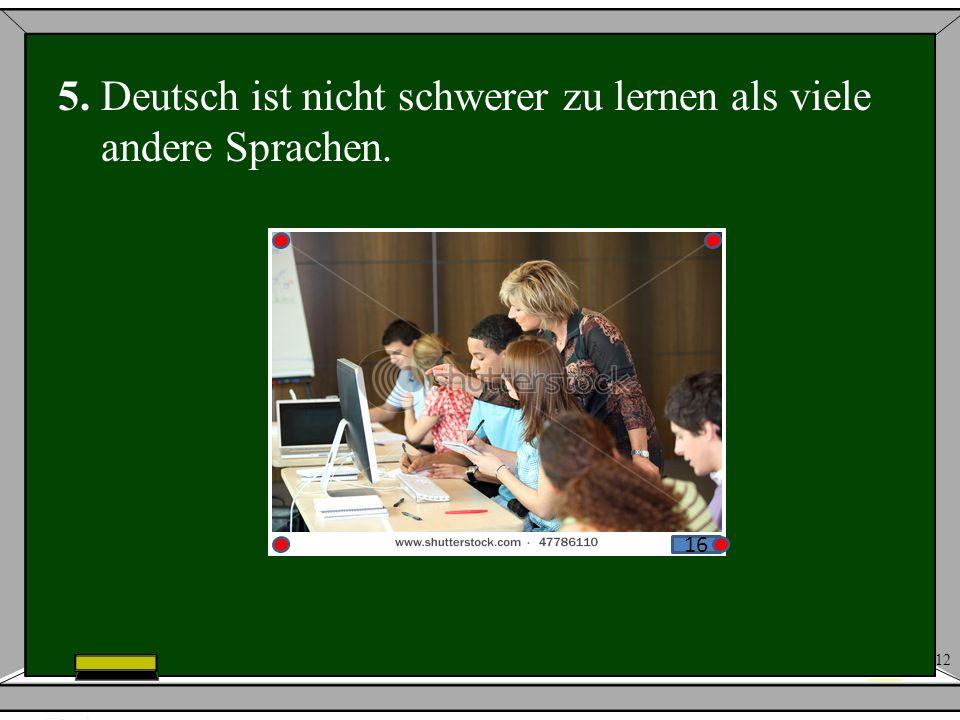 12 5. Deutsch ist nicht schwerer zu lernen als viele andere Sprachen. 16