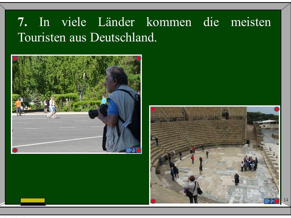 14 7. In viele Länder kommen die meisten Touristen aus Deutschland. 2122