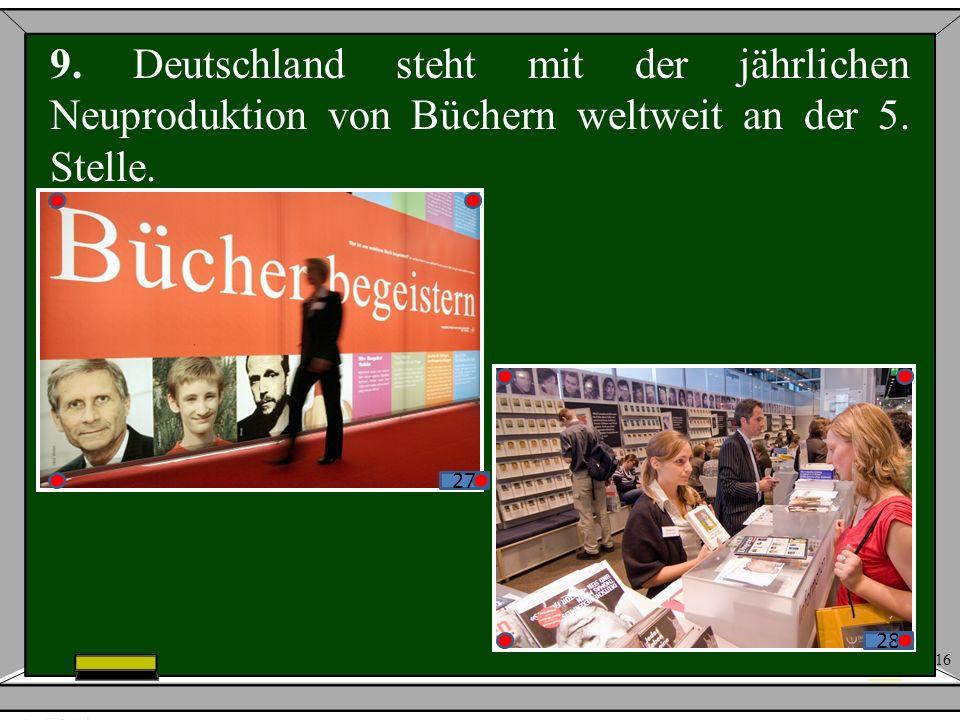 16 9. Deutschland steht mit der jährlichen Neuproduktion von Büchern weltweit an der 5. Stelle. 27 28