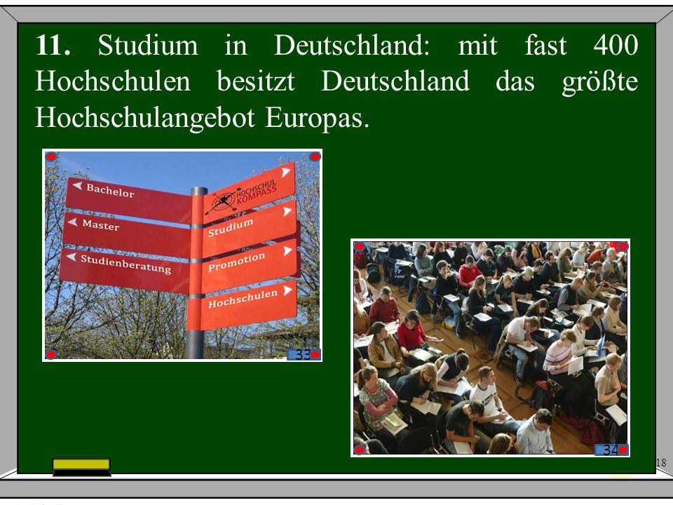 18 11. Studium in Deutschland: mit fast 400 Hochschulen besitzt Deutschland das größte Hochschulangebot Europas. 3 3434