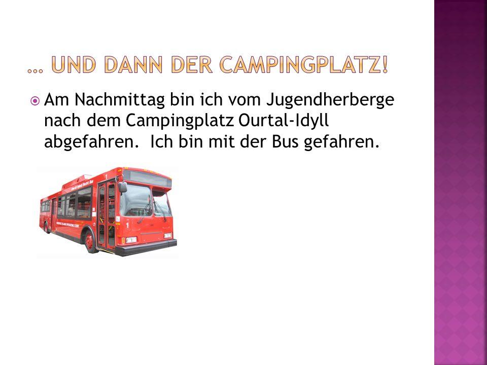 Am Nachmittag bin ich vom Jugendherberge nach dem Campingplatz Ourtal-Idyll abgefahren. Ich bin mit der Bus gefahren.