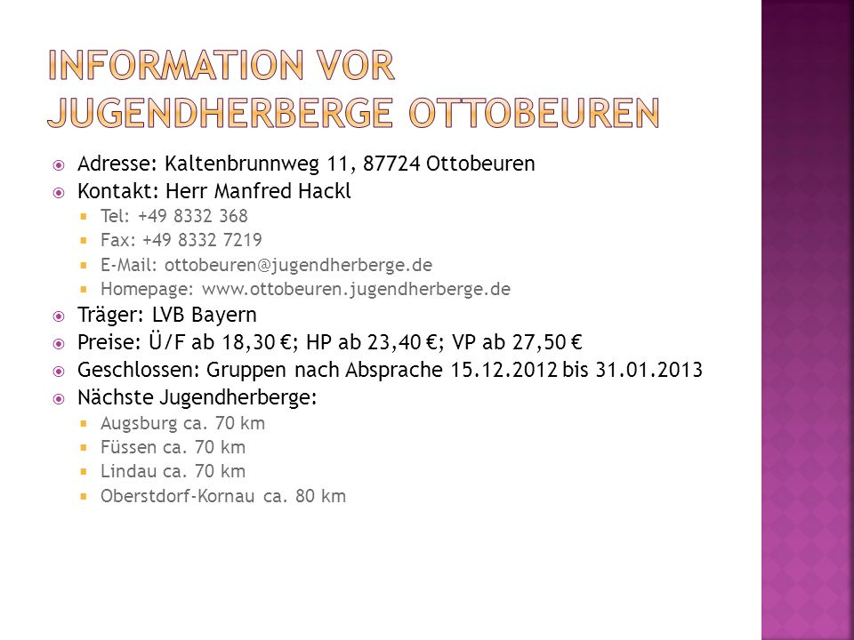Adresse: Kaltenbrunnweg 11, 87724 Ottobeuren Kontakt: Herr Manfred Hackl Tel: +49 8332 368 Fax: +49 8332 7219 E-Mail: ottobeuren@jugendherberge.de Hom