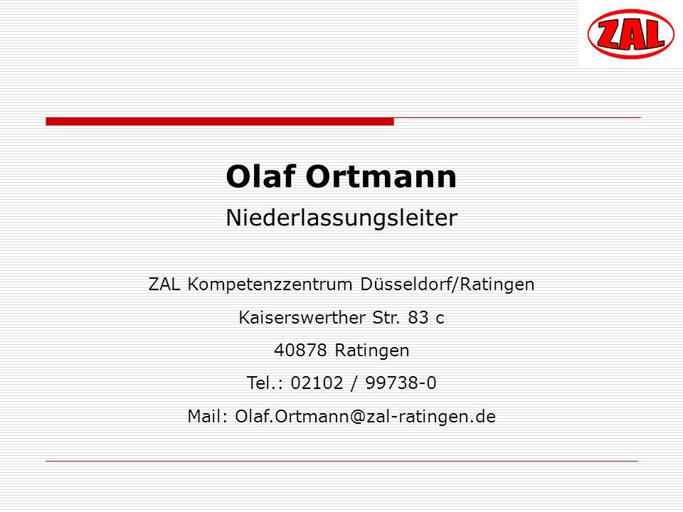 Olaf Ortmann Niederlassungsleiter ZAL Kompetenzzentrum Düsseldorf/Ratingen Kaiserswerther Str. 83 c 40878 Ratingen Tel.: 02102 / 99738-0 Mail: Olaf.Or