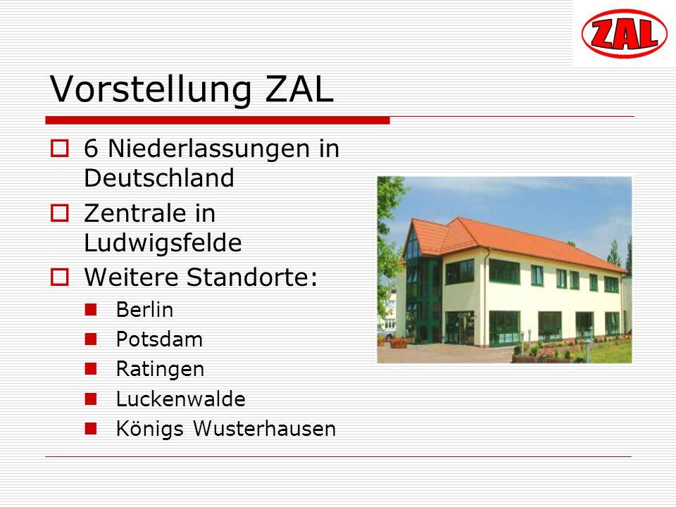 Vorstellung ZAL 6 Niederlassungen in Deutschland Zentrale in Ludwigsfelde Weitere Standorte: Berlin Potsdam Ratingen Luckenwalde Königs Wusterhausen