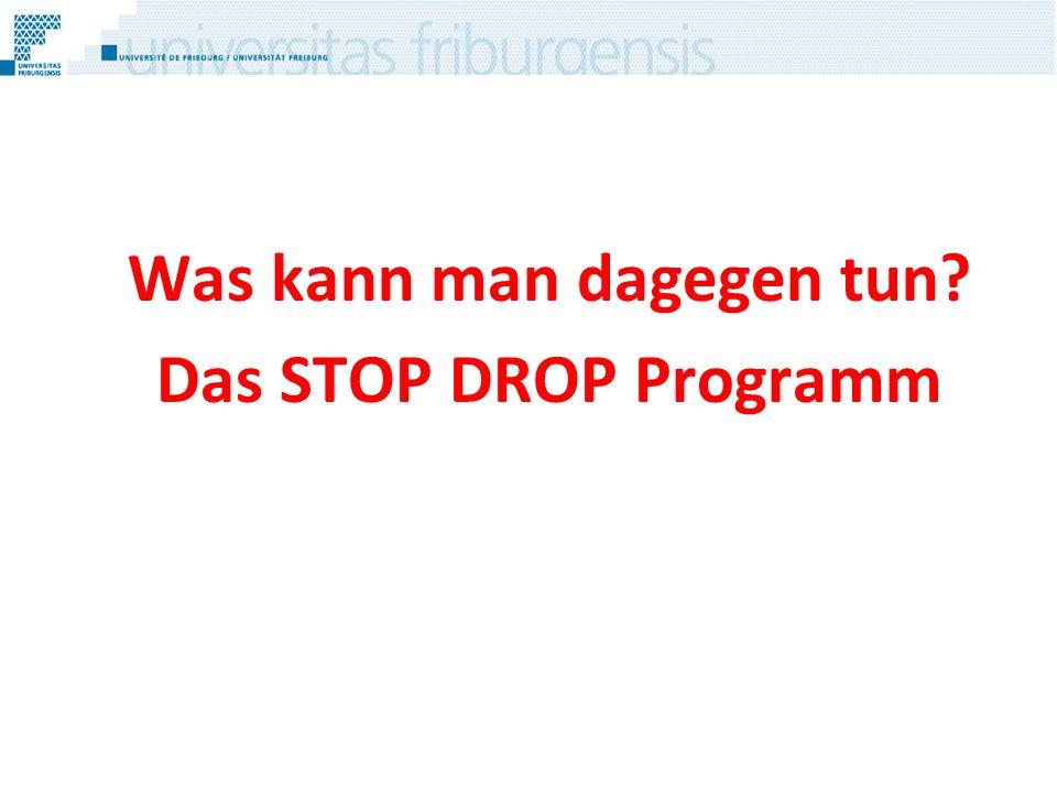 Was kann man dagegen tun? Das STOP DROP Programm