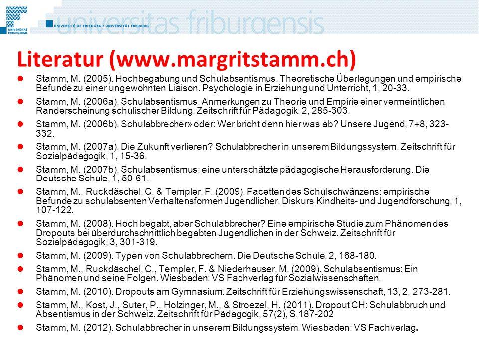 Literatur (www.margritstamm.ch) Stamm, M. (2005). Hochbegabung und Schulabsentismus. Theoretische Überlegungen und empirische Befunde zu einer ungewoh