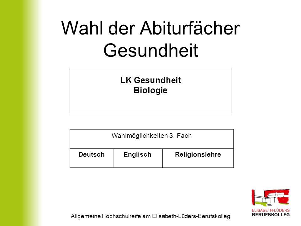 Wahl der Abiturfächer Gesundheit Allgemeine Hochschulreife am Elisabeth-Lüders-Berufskolleg LK Gesundheit Biologie Wahlmöglichkeiten 3. Fach DeutschEn
