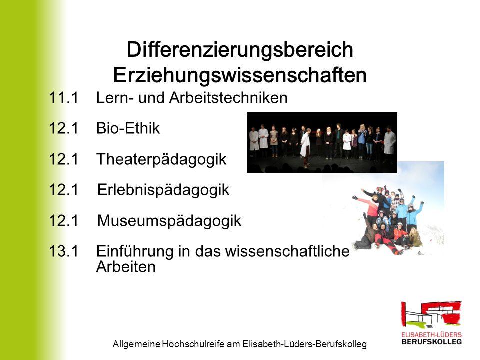 Differenzierungsbereich Erziehungswissenschaften Allgemeine Hochschulreife am Elisabeth-Lüders-Berufskolleg 11.1Lern- und Arbeitstechniken 12.1Bio-Eth