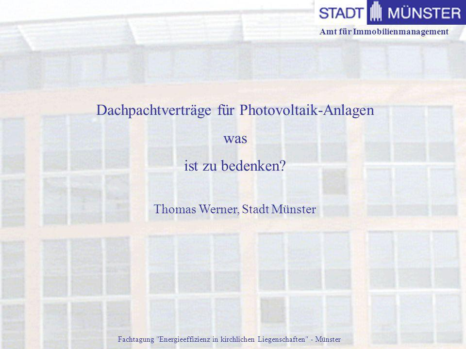 Amt für Immobilienmanagement Fachtagung Energieeffizienz in kirchlichen Liegenschaften - Münster Die Stadt Münster vermietet seit 16 Jahren Dachflächen für Fotovoltaikanlagen.