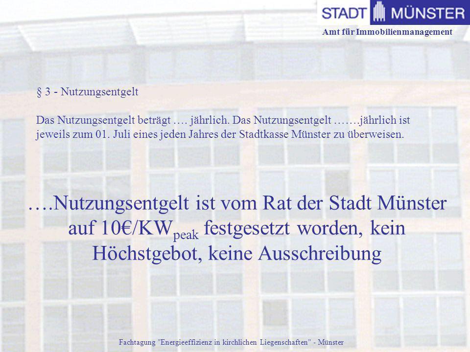 Amt für Immobilienmanagement Fachtagung Energieeffizienz in kirchlichen Liegenschaften - Münster § 3 - Nutzungsentgelt Das Nutzungsentgelt beträgt ….