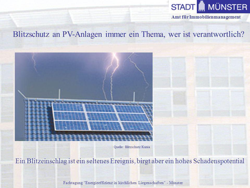 Amt für Immobilienmanagement Fachtagung Energieeffizienz in kirchlichen Liegenschaften - Münster Quelle: Blitzschutz Kunia Blitzschutz an PV-Anlagen immer ein Thema, wer ist verantwortlich.
