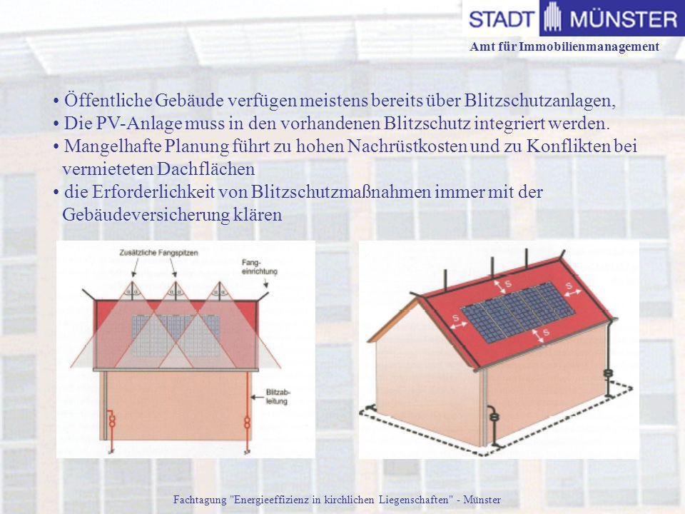Amt für Immobilienmanagement Fachtagung Energieeffizienz in kirchlichen Liegenschaften - Münster Öffentliche Gebäude verfügen meistens bereits über Blitzschutzanlagen, Die PV-Anlage muss in den vorhandenen Blitzschutz integriert werden.