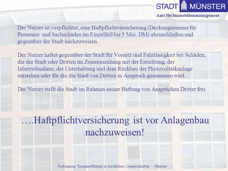 Amt für Immobilienmanagement Fachtagung Energieeffizienz in kirchlichen Liegenschaften - Münster Der Nutzer ist verpflichtet, eine Haftpflichtversicherung (Deckungssumme für Personen- und Sachschäden im Einzelfall bis 5 Mio.