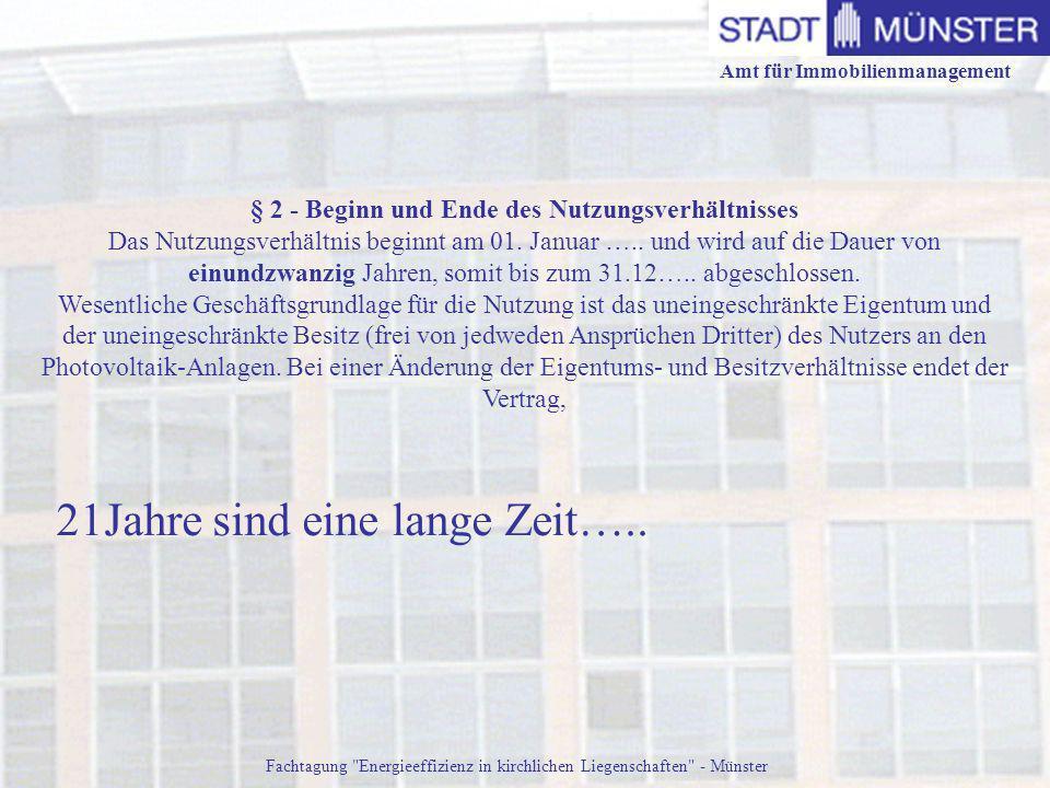 Amt für Immobilienmanagement Fachtagung Energieeffizienz in kirchlichen Liegenschaften - Münster § 2 - Beginn und Ende des Nutzungsverhältnisses Das Nutzungsverhältnis beginnt am 01.