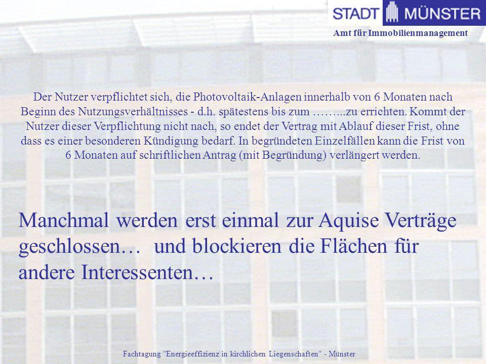 Amt für Immobilienmanagement Fachtagung Energieeffizienz in kirchlichen Liegenschaften - Münster Der Nutzer verpflichtet sich, die Photovoltaik-Anlagen innerhalb von 6 Monaten nach Beginn des Nutzungsverhältnisses - d.h.