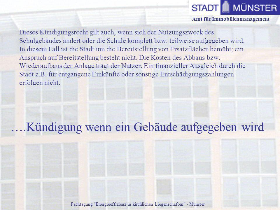 Amt für Immobilienmanagement Fachtagung Energieeffizienz in kirchlichen Liegenschaften - Münster Dieses Kündigungsrecht gilt auch, wenn sich der Nutzungszweck des Schulgebäudes ändert oder die Schule komplett bzw.
