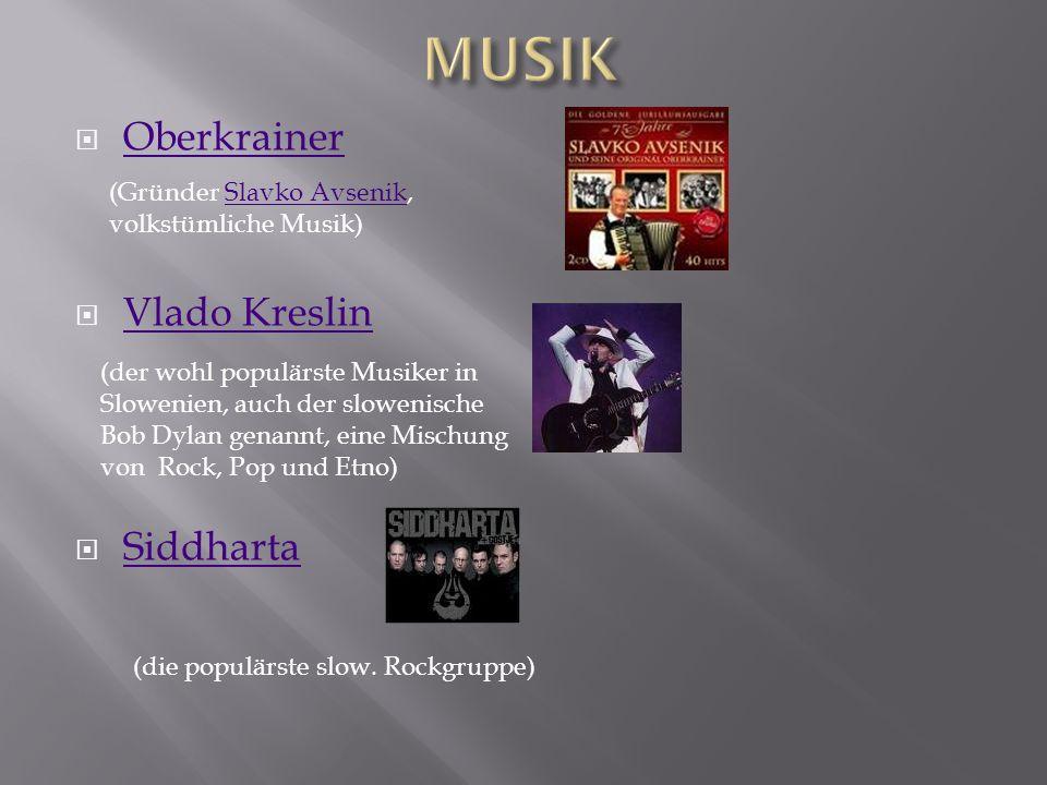 Oberkrainer Vlado Kreslin Siddharta (Gründer Slavko Avsenik, volkstümliche Musik)Slavko Avsenik (der wohl populärste Musiker in Slowenien, auch der slowenische Bob Dylan genannt, eine Mischung von Rock, Pop und Etno) (die populärste slow.