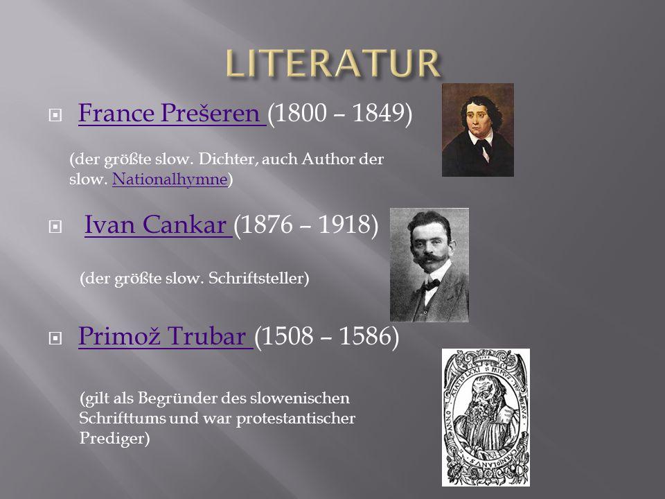 France Prešeren (1800 – 1849) France Prešeren Ivan Cankar (1876 – 1918)Ivan Cankar Primož Trubar (1508 – 1586) Primož Trubar (der größte slow. Dichter