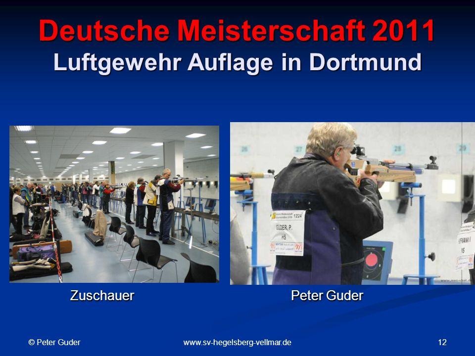 © Peter Guder 12www.sv-hegelsberg-vellmar.de Deutsche Meisterschaft 2011 Luftgewehr Auflage in Dortmund Zuschauer Peter Guder Zuschauer Peter Guder
