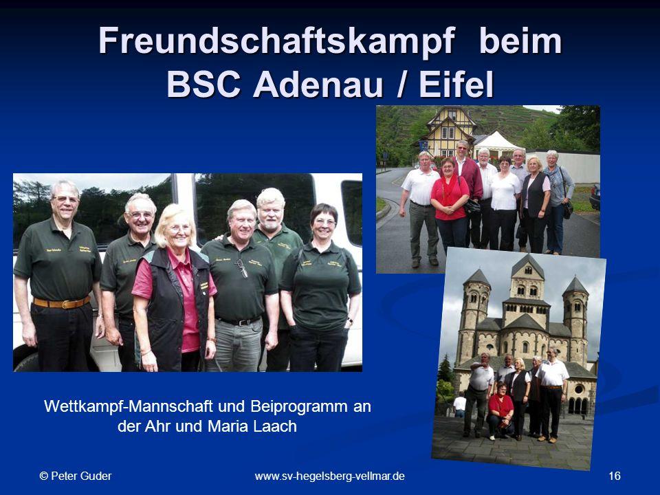 © Peter Guder 16www.sv-hegelsberg-vellmar.de Freundschaftskampf beim BSC Adenau / Eifel Wettkampf-Mannschaft und Beiprogramm an der Ahr und Maria Laach