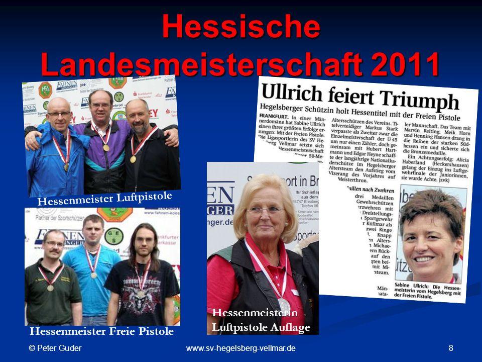 © Peter Guder 8www.sv-hegelsberg-vellmar.de Hessische Landesmeisterschaft 2011 Hessenmeister Freie Pistole Hessenmeister Luftpistole Hessenmeisterin Luftpistole Auflage