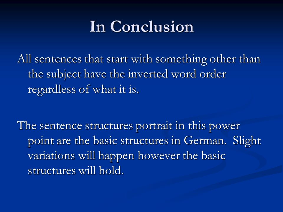 In Conclusion All sentences that start with something other than the subject have the inverted word order regardless of what it is.