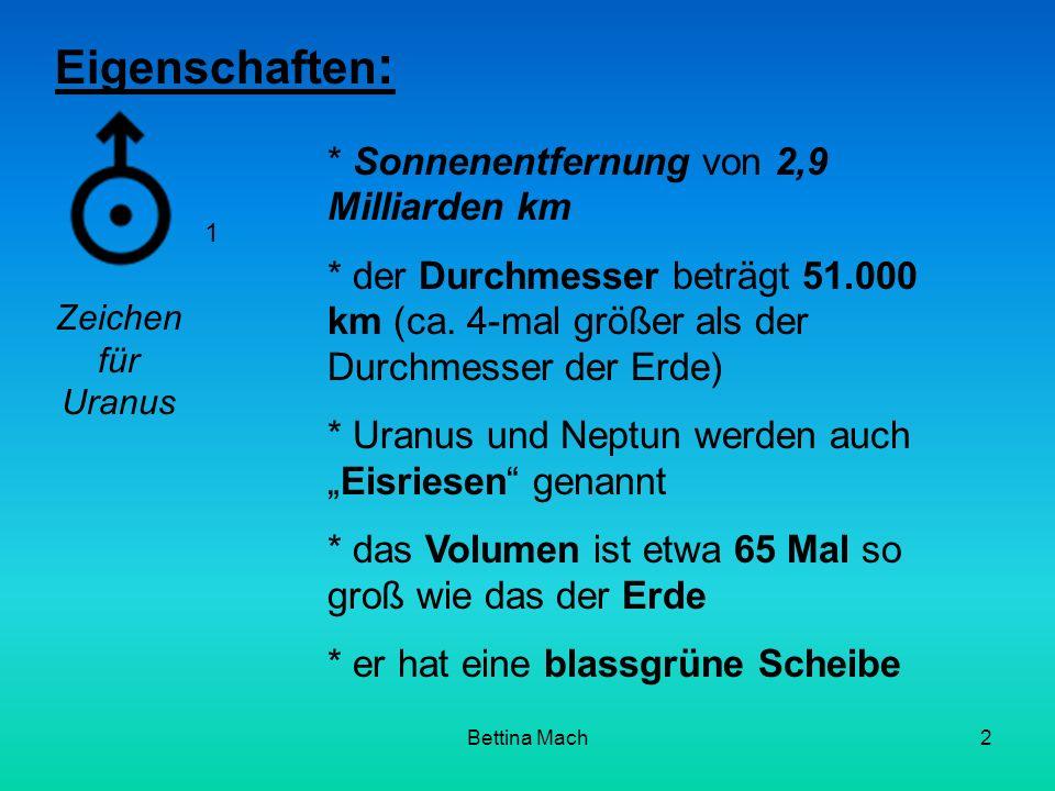 Bettina Mach2 Eigenschaften : * Sonnenentfernung von 2,9 Milliarden km * der Durchmesser beträgt 51.000 km (ca. 4-mal größer als der Durchmesser der E