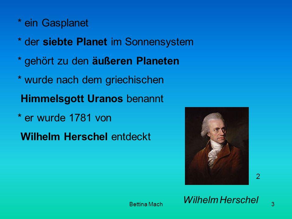 Bettina Mach3 * ein Gasplanet * der siebte Planet im Sonnensystem * gehört zu den äußeren Planeten * wurde nach dem griechischen Himmelsgott Uranos be