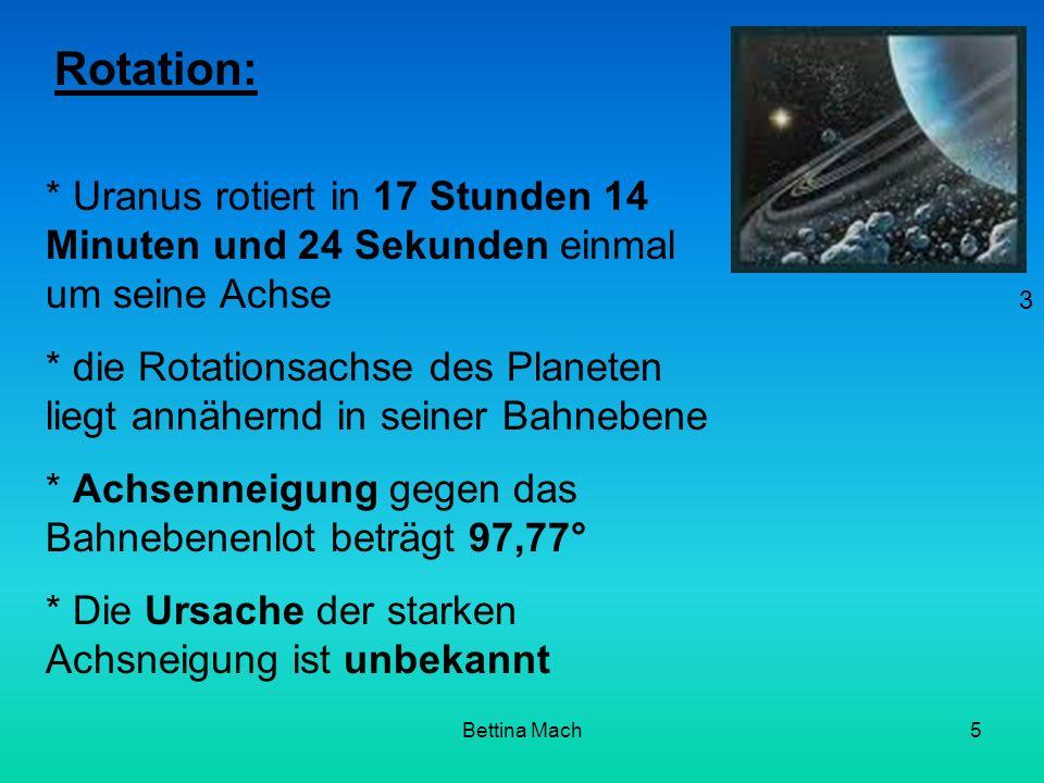 Bettina Mach5 Rotation: * Uranus rotiert in 17 Stunden 14 Minuten und 24 Sekunden einmal um seine Achse * die Rotationsachse des Planeten liegt annähe