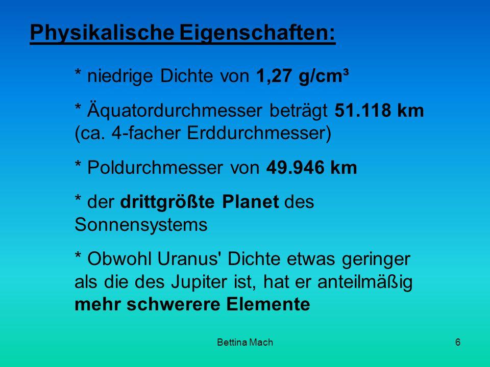 Bettina Mach6 Physikalische Eigenschaften: * niedrige Dichte von 1,27 g/cm³ * Äquatordurchmesser beträgt 51.118 km (ca. 4-facher Erddurchmesser) * Pol