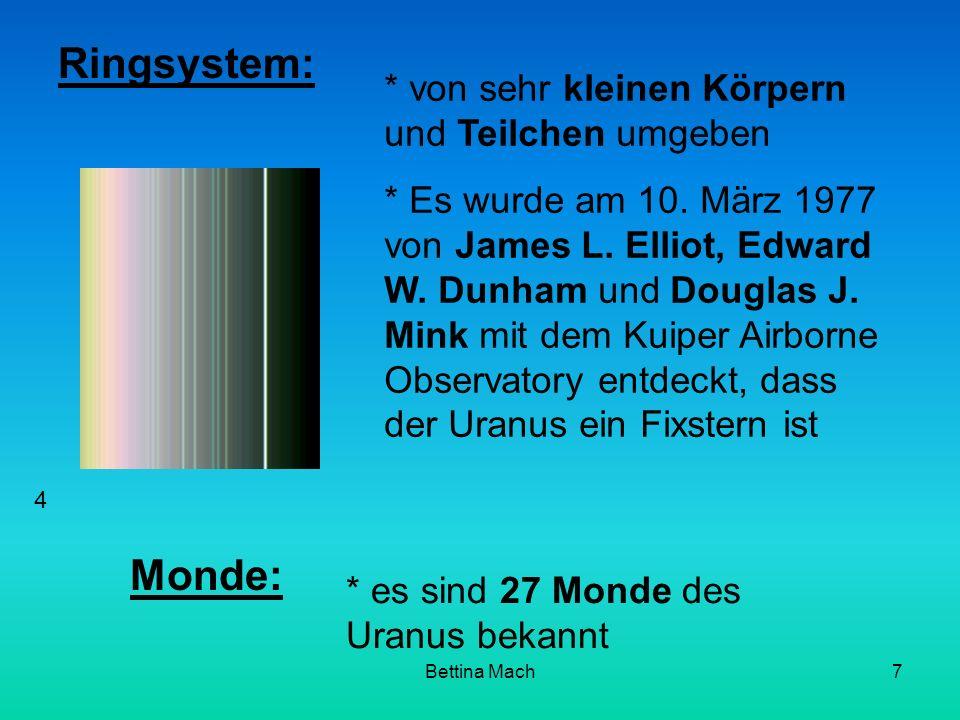 Bettina Mach7 Ringsystem: * von sehr kleinen Körpern und Teilchen umgeben * Es wurde am 10. März 1977 von James L. Elliot, Edward W. Dunham und Dougla