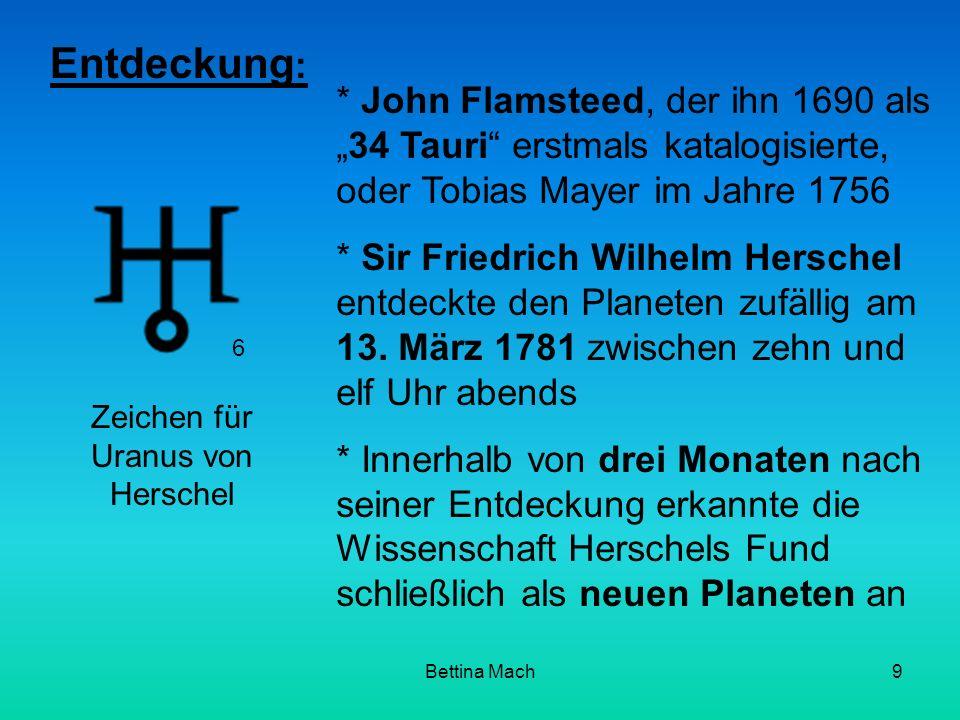 Bettina Mach9 Entdeckung : * John Flamsteed, der ihn 1690 als34 Tauri erstmals katalogisierte, oder Tobias Mayer im Jahre 1756 * Sir Friedrich Wilhelm