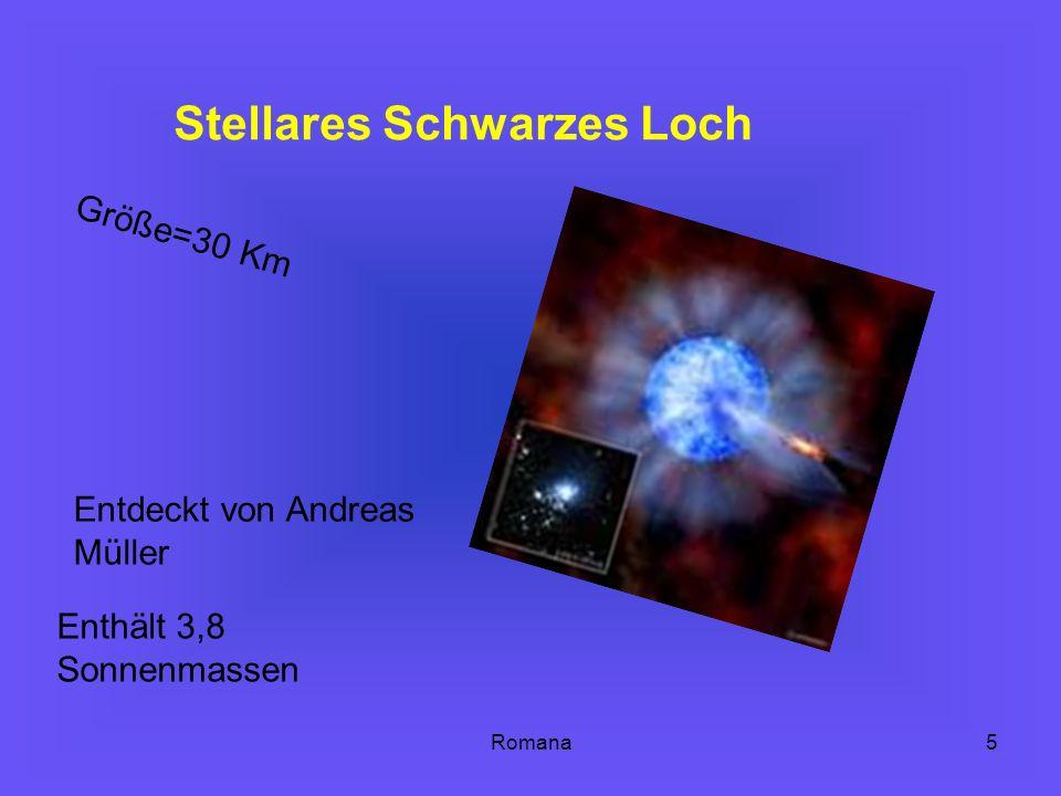 Romana5 Stellares Schwarzes Loch G r ö ß e = 3 0 K m Entdeckt von Andreas Müller Enthält 3,8 Sonnenmassen
