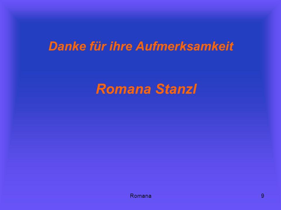Romana9 Danke für ihre Aufmerksamkeit Romana Stanzl