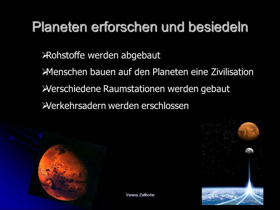 Verena Zellhofer Planeten erforschen und besiedeln Rohstoffe werden abgebaut Menschen bauen auf den Planeten eine Zivilisation Verschiedene Raumstatio