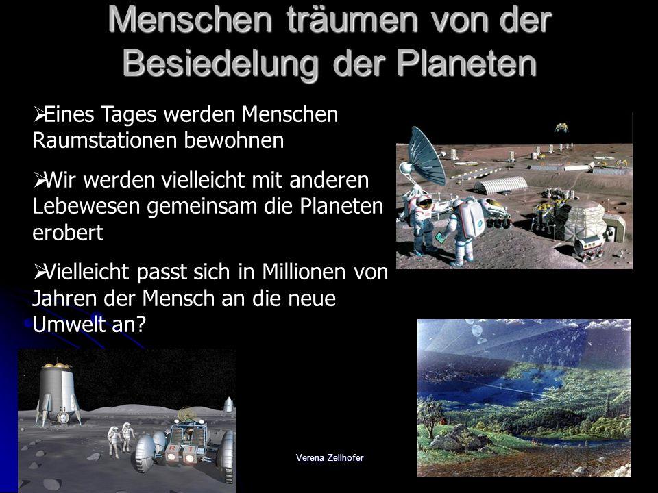 Verena Zellhofer Menschen träumen von der Besiedelung der Planeten Eines Tages werden Menschen Raumstationen bewohnen Wir werden vielleicht mit andere