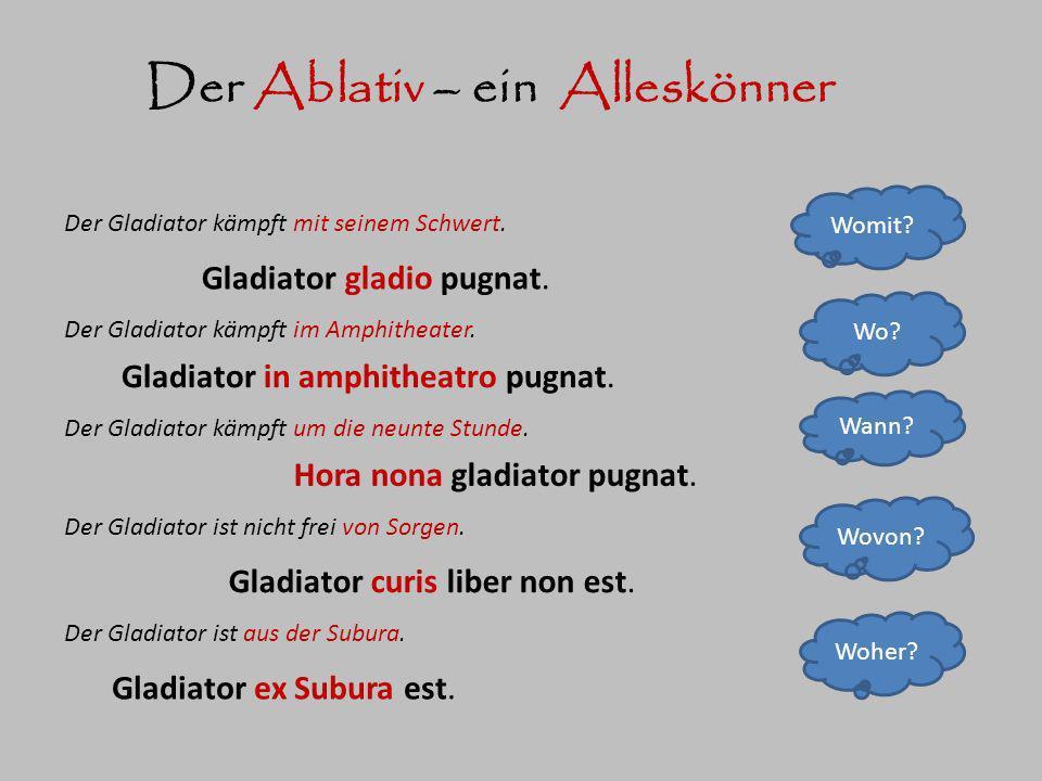Der Ablativ – ein Alleskönner Der Gladiator kämpft mit seinem Schwert. Der Gladiator kämpft im Amphitheater. Der Gladiator kämpft um die neunte Stunde