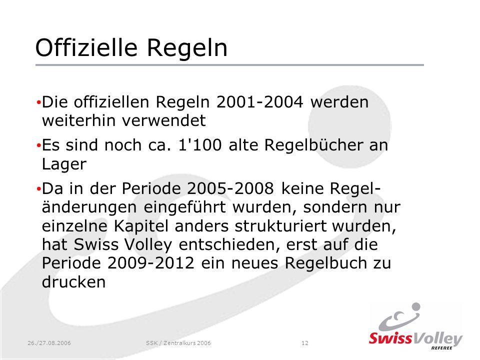 26./27.08.2006SSK / Zentralkurs 200612 Offizielle Regeln Die offiziellen Regeln 2001-2004 werden weiterhin verwendet Es sind noch ca.