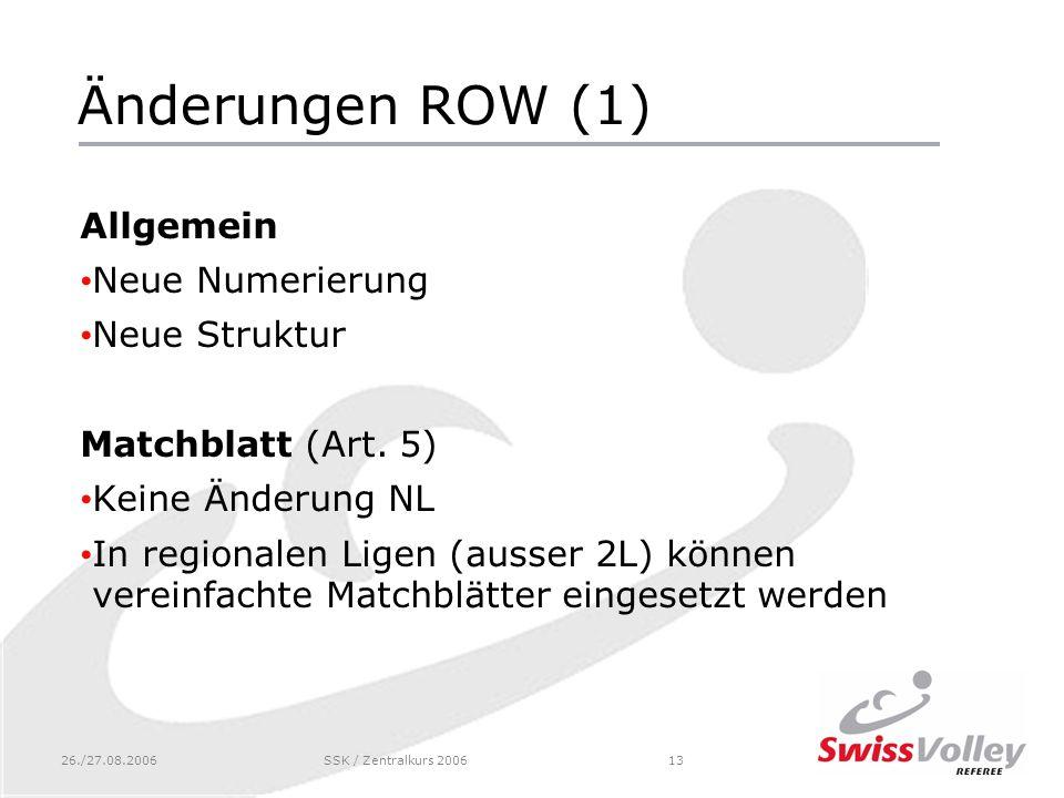 26./27.08.2006SSK / Zentralkurs 200613 Änderungen ROW (1) Allgemein Neue Numerierung Neue Struktur Matchblatt (Art.