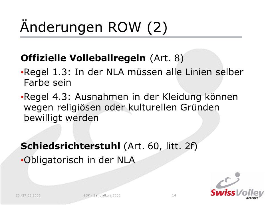 26./27.08.2006SSK / Zentralkurs 200614 Änderungen ROW (2) Offizielle Volleballregeln (Art.