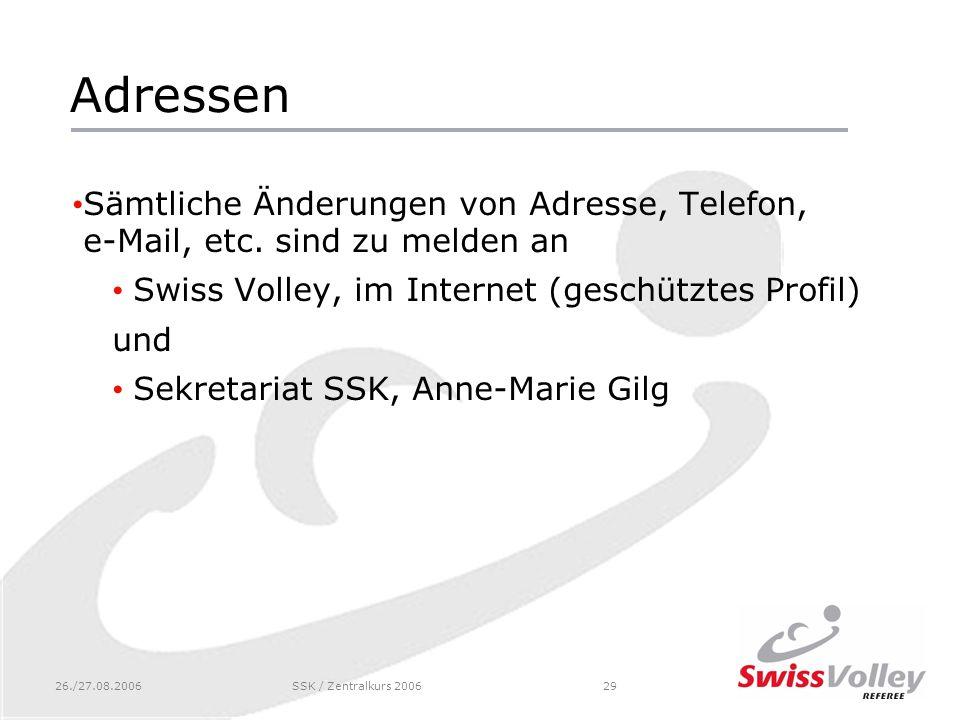 26./27.08.2006SSK / Zentralkurs 200629 Adressen Sämtliche Änderungen von Adresse, Telefon, e-Mail, etc.