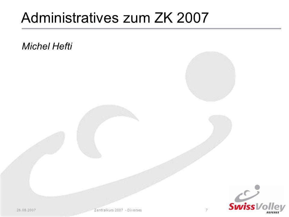 26.08.2007Zentralkurs 2007 - Diverses7 Administratives zum ZK 2007 Michel Hefti
