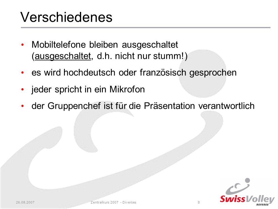 26.08.2007Zentralkurs 2007 - Diverses8 Verschiedenes Mobiltelefone bleiben ausgeschaltet (ausgeschaltet, d.h.