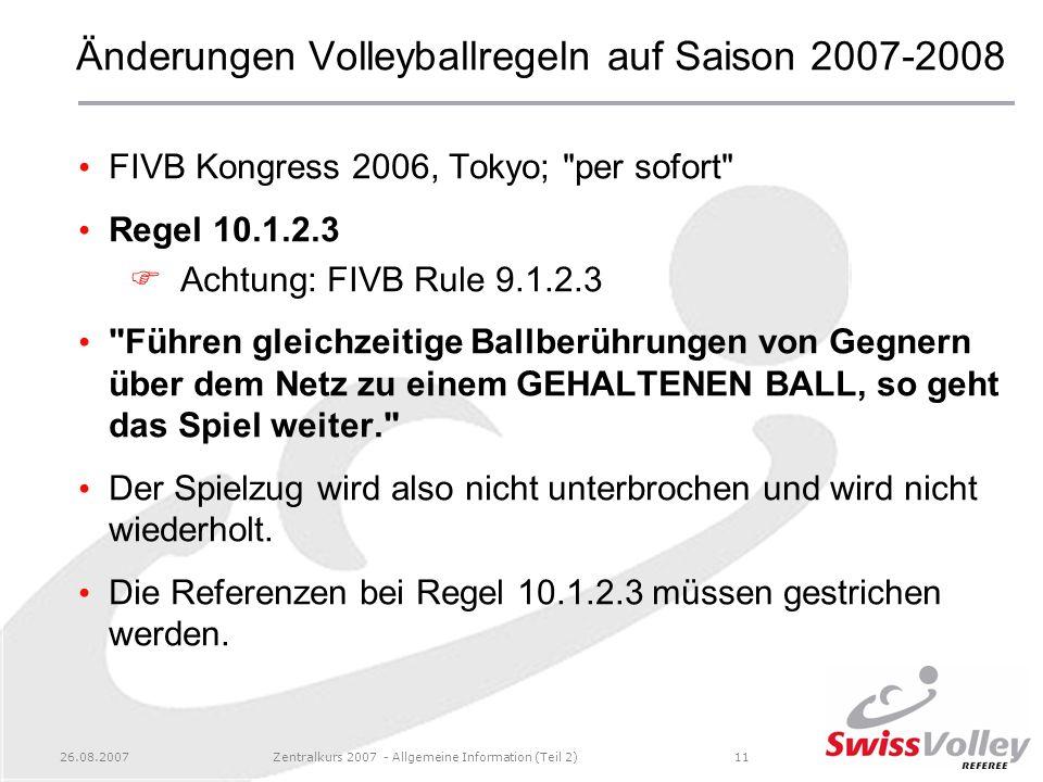 26.08.2007Zentralkurs 2007 - Allgemeine Information (Teil 2)11 Änderungen Volleyballregeln auf Saison 2007-2008 FIVB Kongress 2006, Tokyo;