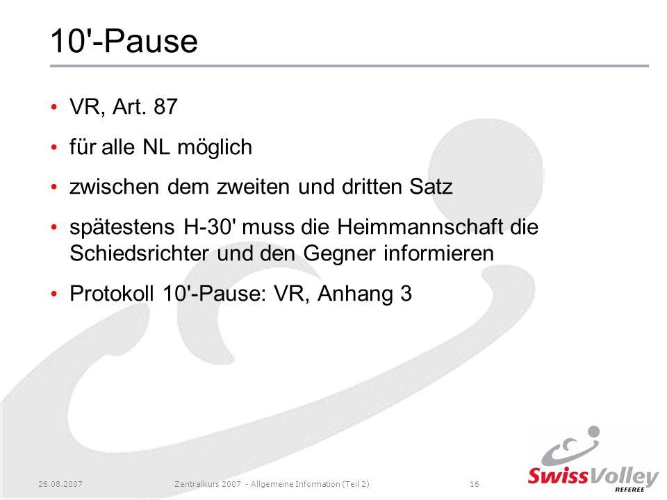 26.08.2007Zentralkurs 2007 - Allgemeine Information (Teil 2)16 10'-Pause VR, Art. 87 für alle NL möglich zwischen dem zweiten und dritten Satz spätest