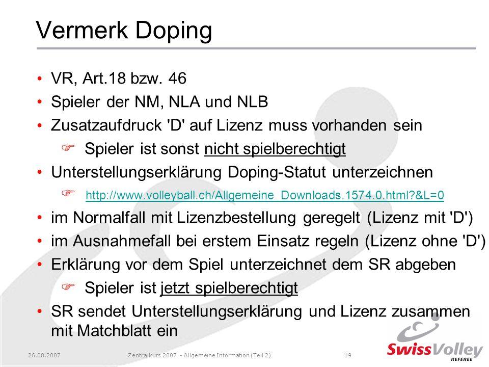 26.08.2007Zentralkurs 2007 - Allgemeine Information (Teil 2)19 Vermerk Doping VR, Art.18 bzw. 46 Spieler der NM, NLA und NLB Zusatzaufdruck 'D' auf Li