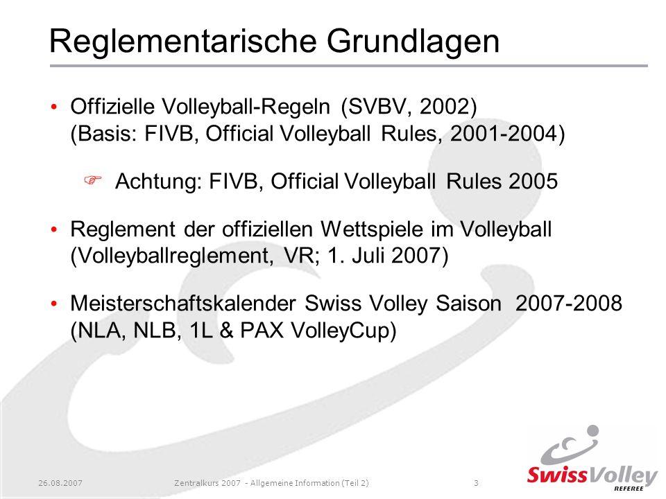 26.08.2007Zentralkurs 2007 - Allgemeine Information (Teil 2)3 Reglementarische Grundlagen Offizielle Volleyball-Regeln (SVBV, 2002) (Basis: FIVB, Offi