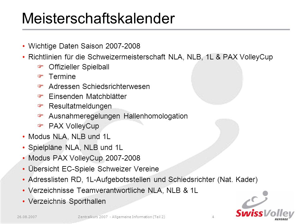 26.08.2007Zentralkurs 2007 - Allgemeine Information (Teil 2)5 Volleyballreglement (VR) Reglement der offiziellen Wettspiele im Volleyball (Volleyballreglement, VR; 1.