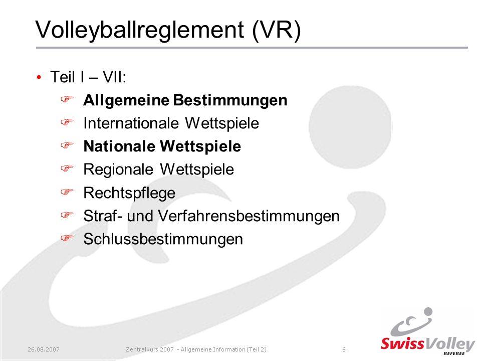 26.08.2007Zentralkurs 2007 - Allgemeine Information (Teil 2)7 Volleyballreglement (VR) Anhänge (Teil VIII): 1.Protokoll NL 3.Protokoll 10 -Pause 7.Einrichtungen 12.Entschädigungen 13.Honorare